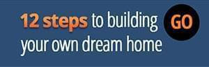 12 steps to building your dream home